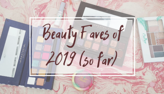 Beauty Faves of 2019 (so far)